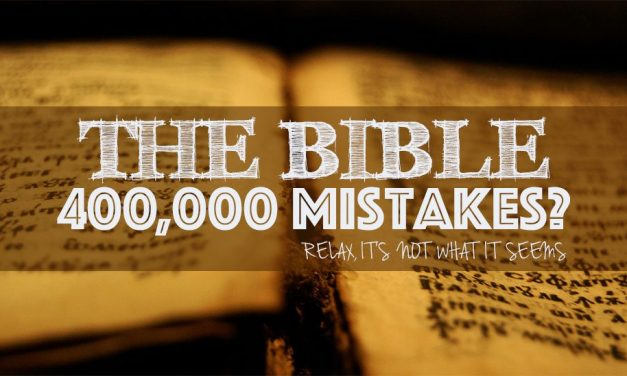 400,000 Mistakes in the Bible??
